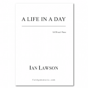 A Life in a Day (SATB and piano) Ian Lawson